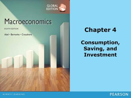 Chapter 4 Consumption, Saving, and Investment. Copyright ©2014 Pearson Education 4-2 Chapter Outline Consumption and Saving Investment Goods Market Equilibrium.
