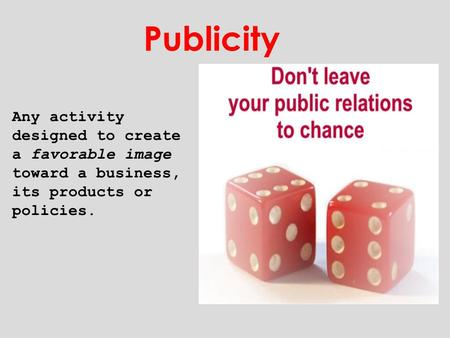 Any activity designed to create a favorable image toward a business, its products or policies. Publicity.