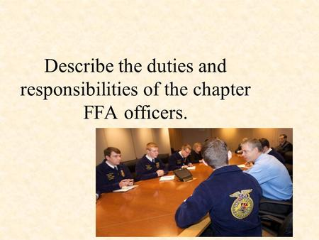 Describe the duties and responsibilities of the chapter FFA officers.