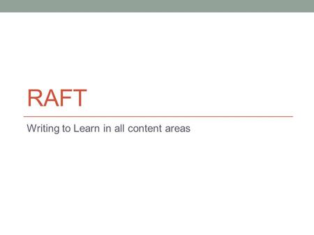 RAFT Writing to Learn in all content areas. What is RAFT? A structured combination of factual research and imagination. Role Audience Format Topic.