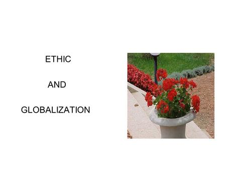 ETHIC AND GLOBALIZATION. -ETHIC- ????? THE MEANING of…IN THE WORLD OF TODAY GIUSEPPE ROBIATI.