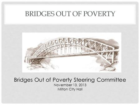 Bridges Out of Poverty Steering Committee November 13, 2013 Milton City Hall.