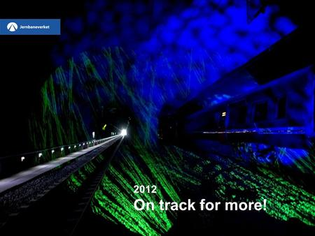 2012 On track for more!. Ministry of Transport and Communications Avinor AS (airports) Public Road Administration Norwegian Coastal Administration Train.