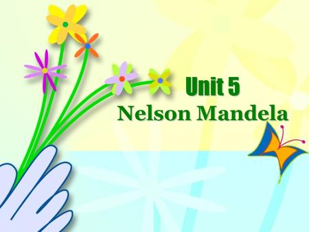 Unit 5 Nelson Mandela Game time! Rules: You are divided into 13 groups. Are you clear about your group number? Answer one question, you will get one.