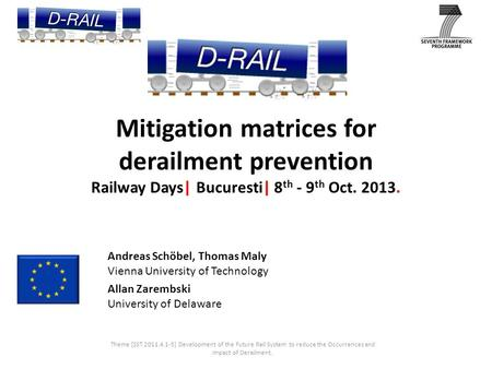 Mitigation matrices for derailment prevention Railway Days| Bucuresti| 8 th - 9 th Oct. 2013. Theme [SST.2011.4.1-3] Development of the Future Rail System.