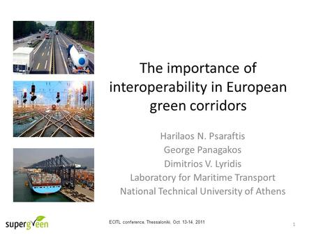 ECITL conference, Thessaloniki, Oct. 13-14, 2011 1 Harilaos N. Psaraftis George Panagakos Dimitrios V. Lyridis Laboratory for Maritime Transport National.