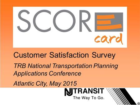 Customer Satisfaction Survey TRB National Transportation Planning Applications Conference Atlantic City, May 2015.
