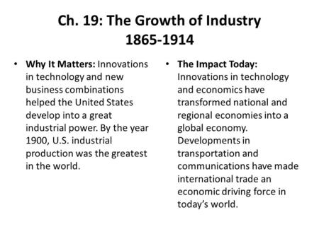 Ch. 19: The Growth of Industry 1865-1914 Why It Matters: Innovations in technology and new business combinations helped the United States develop into.
