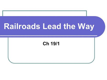 Railroads Lead the Way Ch 19/1. Railroad Expansion By the 1890's 5 railway lines crossed the country. 1860- there was 30,000 miles of railroad By 1900.