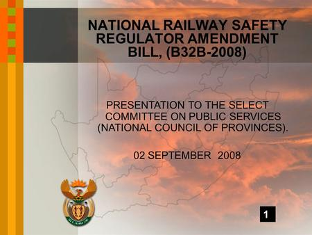 PRESENTATION TO THE SELECT COMMITTEE ON PUBLIC SERVICES (NATIONAL COUNCIL OF PROVINCES). 02 SEPTEMBER 2008 NATIONAL RAILWAY SAFETY REGULATOR AMENDMENT.