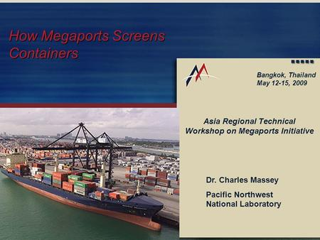 How Megaports Screens ContainersSlide 1 How Megaports Screens Containers Asia Regional Technical Workshop on Megaports Initiative Bangkok, Thailand May.