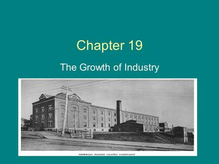 Chapter 19 The Growth of Industry.
