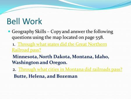Bell Work Geography Skills – Copy and answer the following questions using the map located on page 558. 1. Through what states did the Great Northern Railroad.