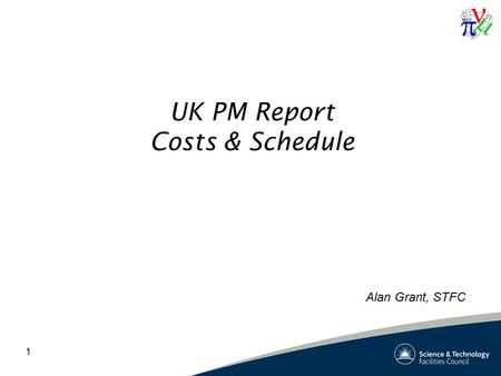 1 UK PM Report Costs & Schedule Alan Grant, STFC.
