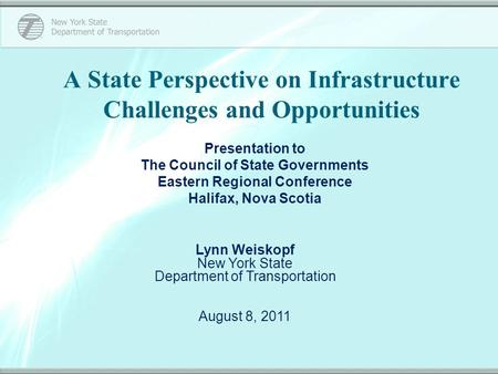 A State Perspective on Infrastructure Challenges and Opportunities Presentation to The Council of State Governments Eastern Regional Conference Halifax,