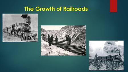 The Growth of Railroads. The Growth of Railroads Linking the Nation  1865 there was 35,000 miles of track in U.S.  1900 over 200,000 miles of track.