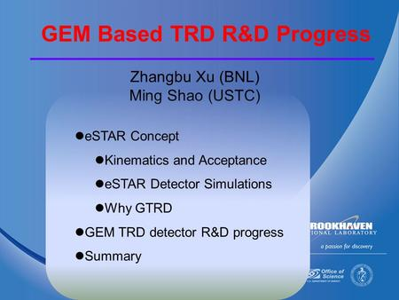 Zhangbu Xu (BNL) Ming Shao (USTC) eSTAR Concept Kinematics and Acceptance eSTAR Detector Simulations Why GTRD GEM TRD detector R&D progress Summary GEM.