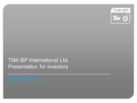 TNK-BP International Ltd. Presentation for investors October 2012.