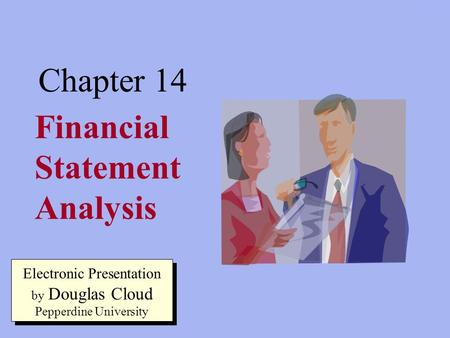 14-1 Financial Statement Analysis Chapter 14 Electronic Presentation by Douglas Cloud Pepperdine University.