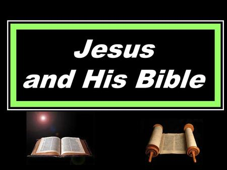 Jesus and His Bible. Matt. 4:1-11 - Temptation Luke 4:16-17  Synagogue on Sabbath  Stood up to read  Handed book of Isaiah  Opened the book.
