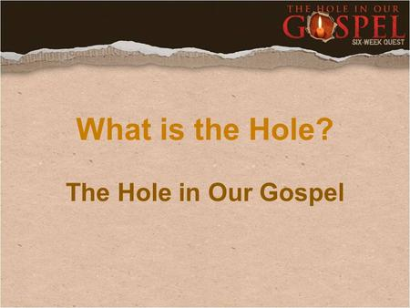 What is the Hole? The Hole in Our Gospel. Micah 6:8 (NIV) He has showed you, O man, what is good. And what does the Lord require of you? To act justly.