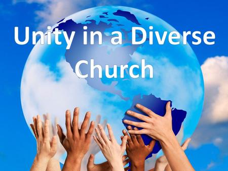 DIVERSITY IS COLOR / RACE / NATION - Diversity in the church is referred to as our brothers and sisters that have come from different countries, backgrounds,