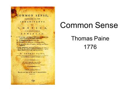 Common Sense Thomas Paine 1776. Thomas Paine (1737-1809) 1737- Born in England 1749- Fails out of school, began apprenticing for his father as a corseter.