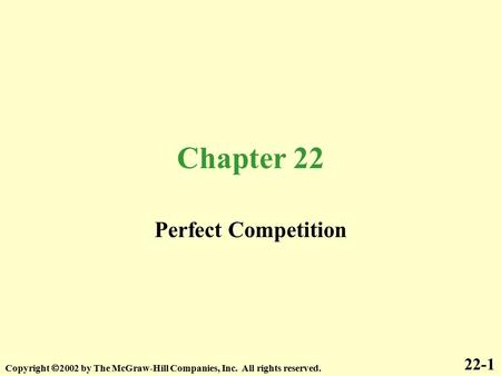 Chapter 22 Perfect Competition Copyright  2002 by The McGraw-Hill Companies, Inc. All rights reserved. 22-1.