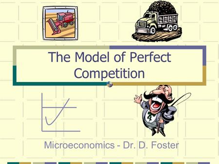 The Model of Perfect Competition Microeconomics - Dr. D. Foster.