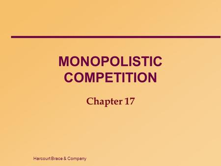 Harcourt Brace & Company MONOPOLISTIC COMPETITION Chapter 17.
