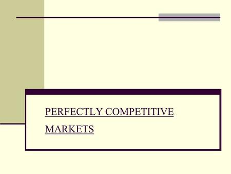PERFECTLY COMPETITIVE MARKETS. MAIN ASSUMPTION OF PERFECT COMPETITION   many small firms (too small to affect the market price)   identical product.