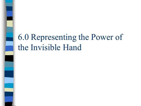 6.0 Representing the Power of the Invisible Hand.