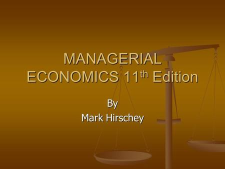 MANAGERIAL ECONOMICS 11 th Edition By Mark Hirschey.