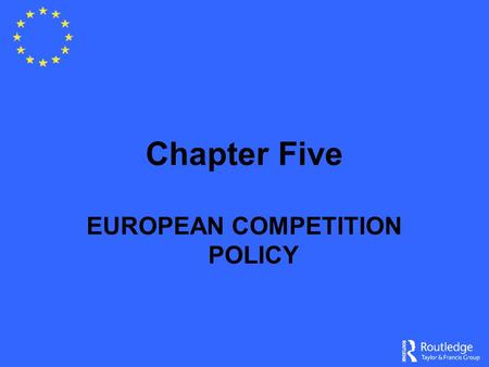 Chapter Five EUROPEAN COMPETITION POLICY. Role of Competition Policy Promote economic efficiency To control intensity of competition within economy Some.