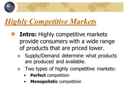 Highly Competitive Markets Intro: Highly competitive markets provide consumers with a wide range of products that are priced lower. Supply/Demand determine.
