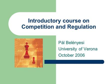 Introductory course on Competition and Regulation Pál Belényesi University of Verona October 2006.