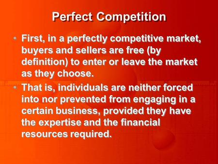 Perfect Competition First, in a perfectly competitive market, buyers and sellers are free (by definition) to enter or leave the market as they choose.