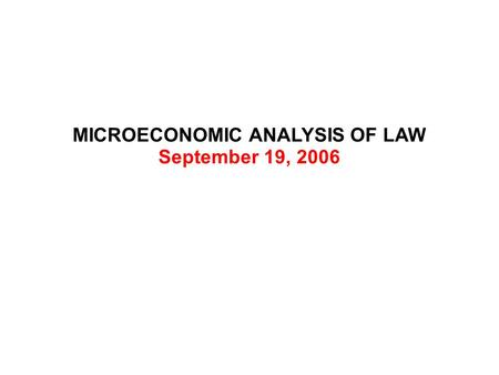 MICROECONOMIC ANALYSIS OF LAW September 19, 2006.