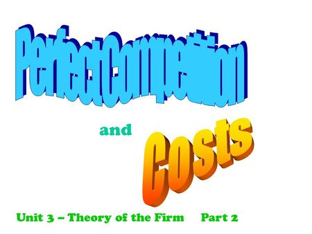 And Unit 3 – Theory of the FirmPart 2. 1. Many buyers and sellers 2. All the products are homogeneous. 3. All buyers & sellers are price takers. 4. There.