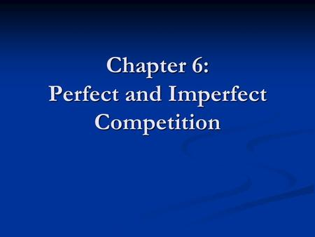 Chapter 6: Perfect and Imperfect Competition. Section A Perfect Competition Consumers look for best price Consumers look for best price For profit, firms.