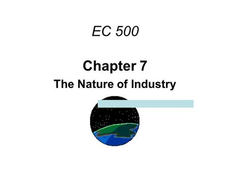 Chapter 7 The Nature of Industry