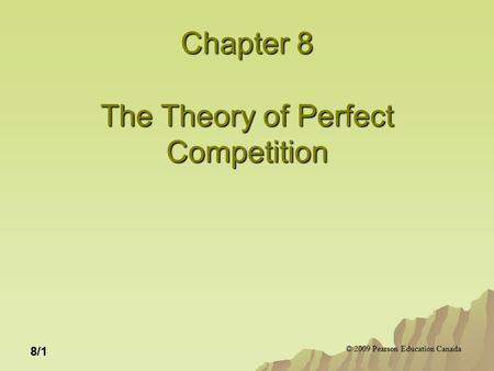 © 2009 Pearson Education Canada 8/1 Chapter 8 The Theory of Perfect Competition.