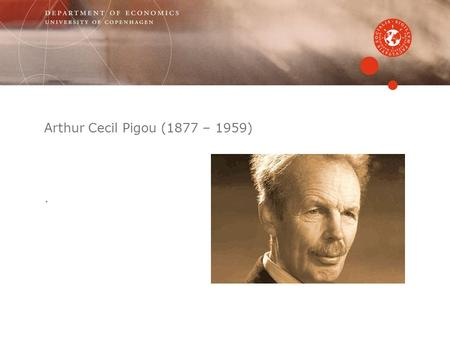 Arthur Cecil Pigou (1877 – 1959).. Background A kind and honest person, climbing mountains, living peacefully in Cambridge, not especially interested.