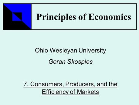 Principles of Economics Ohio Wesleyan University Goran Skosples Consumers, Producers, and the Efficiency of Markets 7. Consumers, Producers, and the Efficiency.