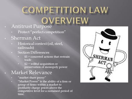"Antitrust Purpose Protect ""perfect competition"" Sherman Act Historical context (oil, steel, railroads) Section Differences §1 = concerted actions that."