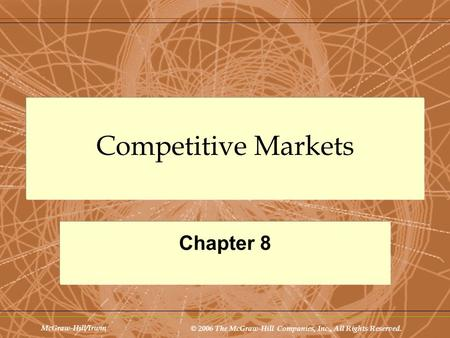 McGraw-Hill/Irwin © 2006 The McGraw-Hill Companies, Inc., All Rights Reserved. Competitive Markets Chapter 8.