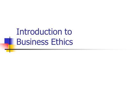 Introduction to Business Ethics. Overview of the Course Introductions Syllabus Text and other readings Assignments Expectations Questions?