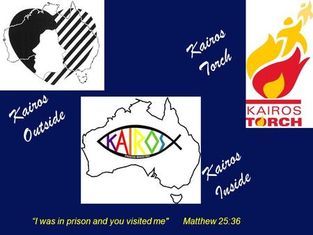 "Kairos Outside Kairos Inside Kairos Torch ""I was in prison and you visited me Matthew 25:36."