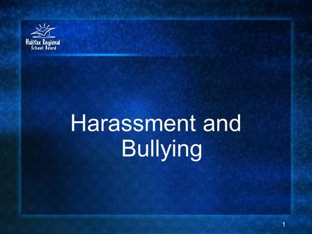 Harassment and Bullying 1. 2 We all have the right to go to school in a safe, respectful, and inclusive environment. The Halifax Regional School Board.