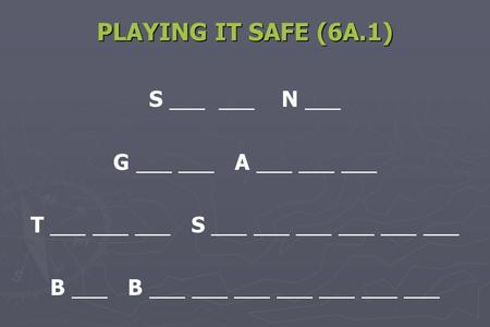 PLAYING IT SAFE (6A.1) S ___ ___ N ___ G ___ ___ A ___ ___ ___ T ___ ___ ___ S ___ ___ ___ ___ ___ ___ B ___ B ___ ___ ___ ___ ___ ___ ___.